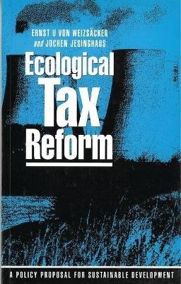 Ecological Tax Reform - A Policy Proposal for Sustainable Development (Hardcover): Ernst U.von Weizsacker, Jochen Jesinghaus