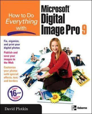 How to Do Everything with Microsoft Digital Image Pro 9 (Paperback, Ed): David Plotkin