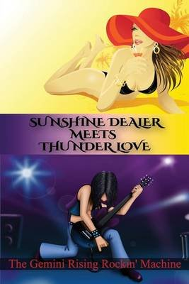 Sunshine Dealer Meets Thunder Love (Paperback): The Gemini Rising Rockin' Machine