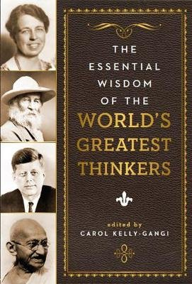 The Essential Wisdom of the World's Greatest Thinkers (Hardcover): Carol Kelly-Gangi