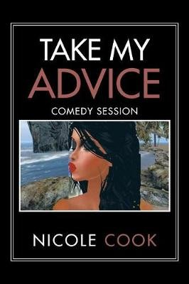 Take My Advice - Comedy Session (Paperback): Nicole Cook