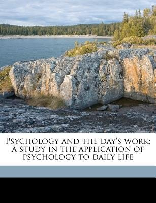 Psychology and the Day's Work; A Study in the Application of Psychology to Daily Life (Paperback): Edgar James Swift