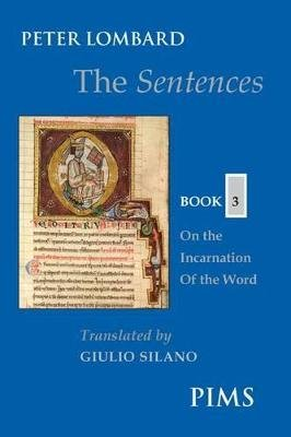 The Sentences: Book 3 - On the Incarnation of the Word (Paperback, New): Peter Lombard