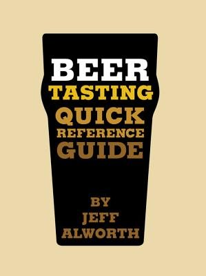 Beer Tasting Quick Reference Guide (Electronic book text): Jeff Alworth