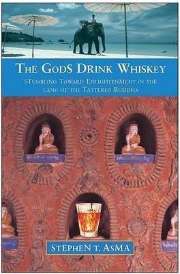 The Gods Drink Whiskey - Stumbling Toward Enlightenment in the Land of the Tattered Buddha (Hardcover): Stephen T Asma