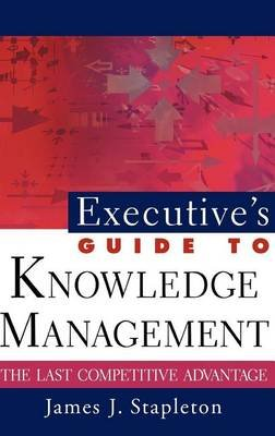 Executive's Guide to Knowledge Management (Electronic book text): James J. Stapleton