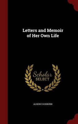 Letters and Memoir of Her Own Life (Hardcover): Alison Cockburn