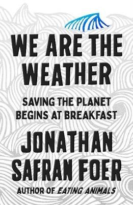 We are the Weather - Saving the Planet Starts at Breakfast (Paperback): Jonathan Safran Foer