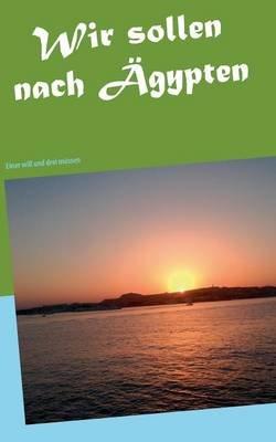 Wir Sollen Nach Agypten (German, Paperback): Frank Zacharias