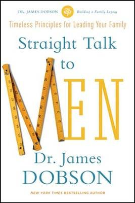 Straight Talk to Men - Timeless Principles for Leading Your Family (Electronic book text): James C. Dobson