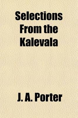 Selections from the Kalevala (Paperback): J.A. Porter