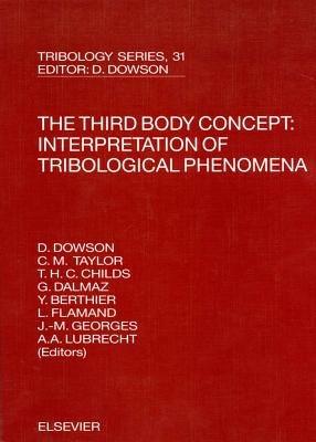 The Third Body Concept - Interpretation of Tribological Phenomena: Interpretation of Tribological Phenomena (Electronic book...