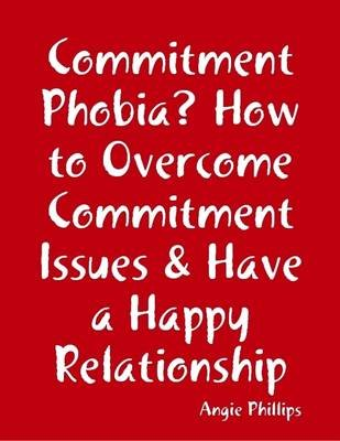 Understanding commitment phobia