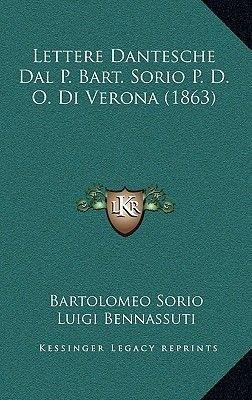 Lettere Dantesche Dal P. Bart. Sorio P. D. O. Di Verona (1863) (Italian, Hardcover): Bartolomeo Sorio, Luigi Bennassuti