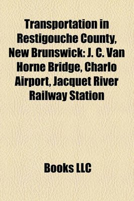 Transportation in Restigouche County, New Brunswick - J. C. Van Horne Bridge, Charlo Airport, Jacquet River Railway Station...