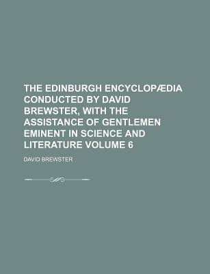 The Edinburgh Encyclopaedia Conducted by David Brewster, with the Assistance of Gentlemen Eminent in Science and Literature...