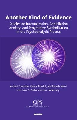 Another Kind of Evidence - Studies on Internalization, Annihilation Anxiety, and Progressive Symbolization in the...