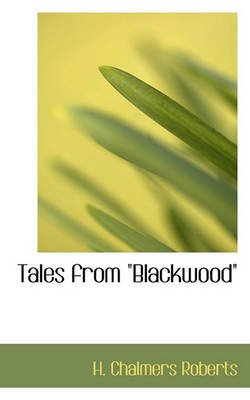 Tales from Blackwood (Paperback): H. Chalmers Roberts