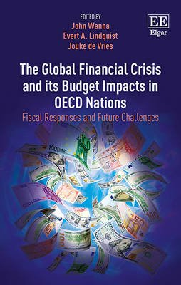 The Global Financial Crisis and its Budget Impacts in OECD Nations - Fiscal Responses and Future Challenges (Hardcover): John...