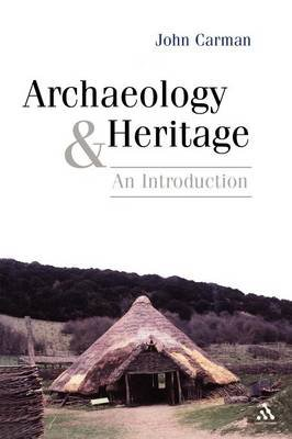 Archaeology and Heritage - An Introduction (Paperback): John Carman