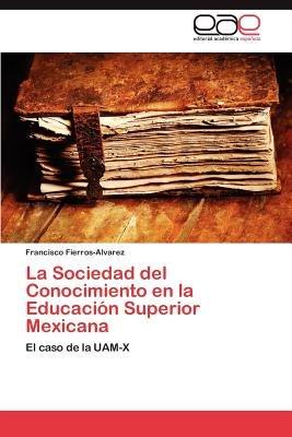 La Sociedad del Conocimiento En La Educacion Superior Mexicana (Spanish, Paperback): Francisco Fierros-Alvarez