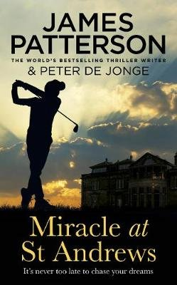 Miracle At St Andrews (Paperback): James Patterson, Peter De Jonge