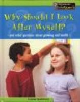 Why Should I Look After Myself? - And Other Questions About Growing and Health (Hardcover): Angela Royston