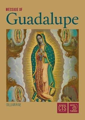 Message of Guadalupe - Our Lady of Guadalupe, Queen of Mexico, Mother of the Americans and Protectress of the Unborn Child...
