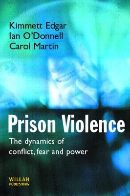 Prison Violence - Conflict, power and vicitmization (Hardcover): Kimmett Edgar, Ian O'Donnell, Carol Martin