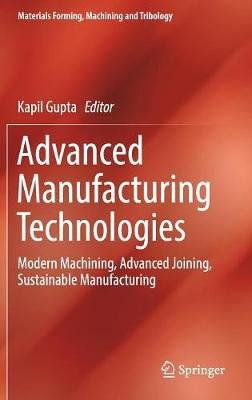 Advanced Manufacturing Technologies - Modern Machining, Advanced Joining, Sustainable Manufacturing (Hardcover, 1st ed. 2017):...