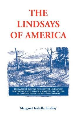 The Lindsays of America - A Genealogical Narrative and Family Record, Beginning with the Family of the Earliest Settler in the...