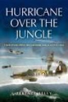 Hurricane Over the Jungle - 120 Days Fighting the Japanese Onslaught in 1942 (Paperback, New edition): Terence Kelly