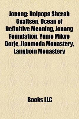 Jonang - Dolpopa Sherab Gyaltsen, Ocean of Definitive Meaning, Jonang Foundation, Yumo Mikyo Dorje, Jianmoda Monastery,...
