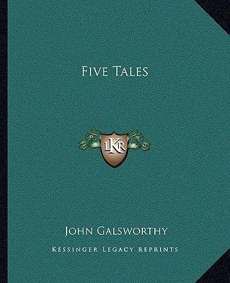 Five Tales (Paperback): John Galsworthy