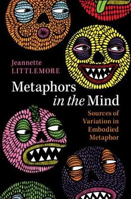 Metaphors in the Mind - Sources of Variation in Embodied Metaphor (Paperback): Jeannette Littlemore