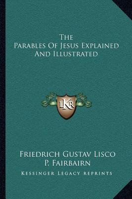 The Parables of Jesus Explained and Illustrated (Paperback): Friedrich Gustav Lisco