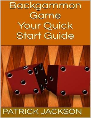 Backgammon Game: Your Quick Start Guide (Electronic book text): Patrick Jackson