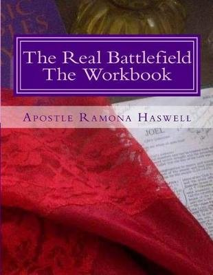 The Real Battlefield the Workbook (Paperback): Apostle Ramona Haswell