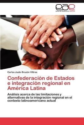 Confederacion de Estados E Integracion Regional En America Latina (Spanish, Paperback): Carlos Justo Bruz N. Viltres