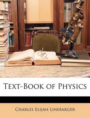 Text-Book of Physics (Paperback): Charles Elijah Linebarger