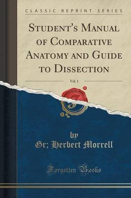 Student's Manual of Comparative Anatomy and Guide to Dissection, Vol. 1 (Classic Reprint) (Paperback): Gr Herbert Morrell
