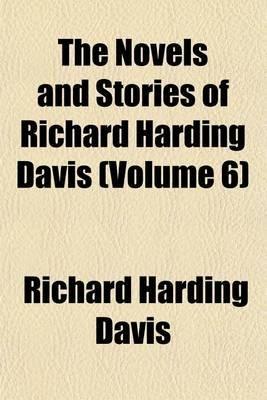 The Novels and Stories of Richard Harding Davis (Volume 6) (Paperback): Richard Harding Davis