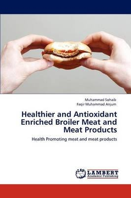 Healthier and Antioxidant Enriched Broiler Meat and Meat Products (Paperback): Muhammad Sohaib, Faqir Muhammad Anjum