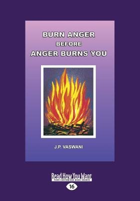 Burn Anger Before Anger Burns You (Large print, Paperback, [Large Print]): J.P. Vaswani
