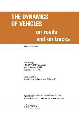 The Dynamics of Vehicles on Roads and on Tracks 1987 - 10th Symposium : Papers (Hardcover): Milan Apetauer