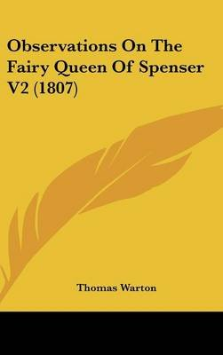 Observations On The Fairy Queen Of Spenser V2 (1807) (Hardcover): Thomas Warton