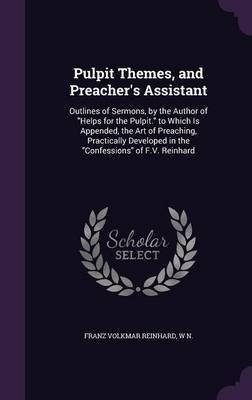 Pulpit Themes, and Preacher's Assistant - Outlines of Sermons, by the Author of Helps for the Pulpit. to Which Is...