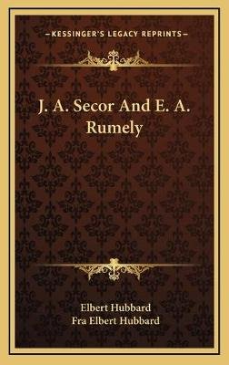 J. A. Secor and E. A. Rumely (Hardcover): Elbert Hubbard