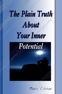 The Plain Truth about Your Inner Potential (Paperback): Marc Cesar