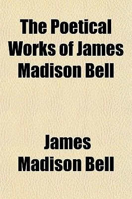 The Poetical Works of James Madison Bell (Paperback): James Madison Bell